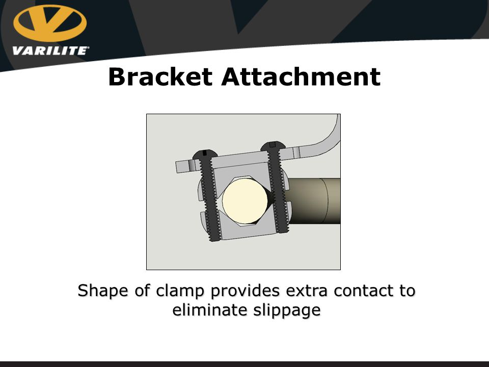 Shape of clamp provides extra contact to eliminate slippage Bracket Attachment