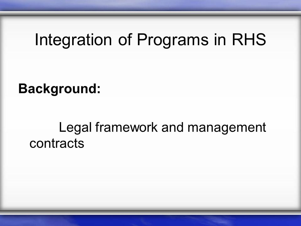 Integration of Programs in RHS Background: Legal framework and management contracts
