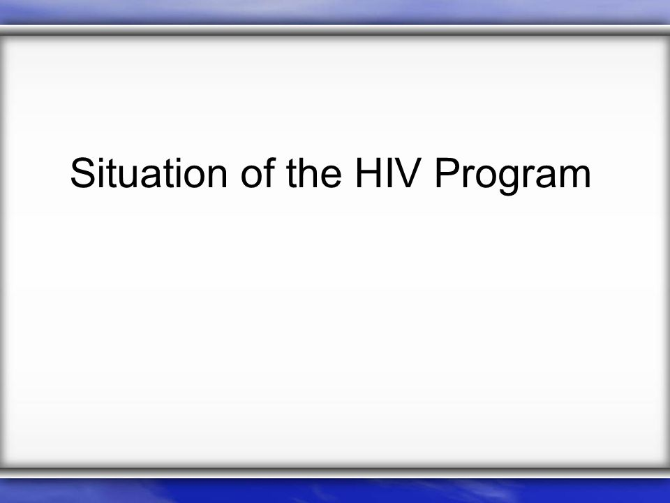 Prevalence of HIV Generalized epidemic with most prevalent foci POPULATION GROUPS Prevalence (%) 2002 Prevalence (%) 2007 1.