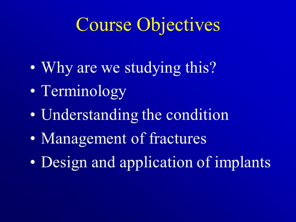 Course Objectives Why are we studying this.