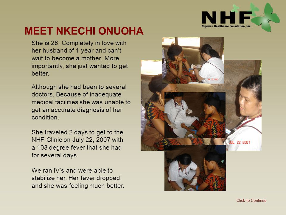 MEET NKECHI ONUOHA Click to Continue She traveled 2 days to get to the NHF Clinic on July 22, 2007 with a 103 degree fever that she had for several da