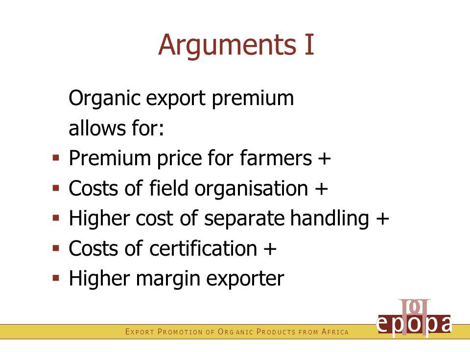 E X P O R T P R O M O T I O N O F O R G A N I C P R O D U C T S F R O M A F R I C A Arguments I Organic export premium allows for:  Premium price for