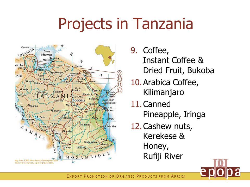 E X P O R T P R O M O T I O N O F O R G A N I C P R O D U C T S F R O M A F R I C A Projects in Tanzania 9.Coffee, Instant Coffee & Dried Fruit, Bukoba 10.Arabica Coffee, Kilimanjaro 11.Canned Pineapple, Iringa 12.Cashew nuts, Kerekese & Honey, Rufiji River