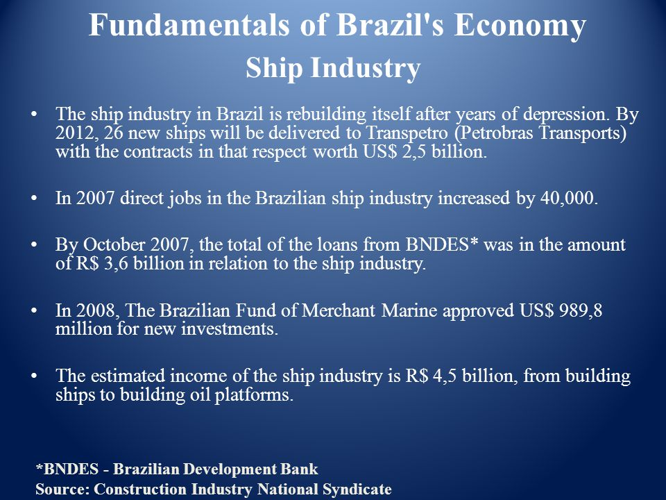 The ship industry in Brazil is rebuilding itself after years of depression. By 2012, 26 new ships will be delivered to Transpetro (Petrobras Transport