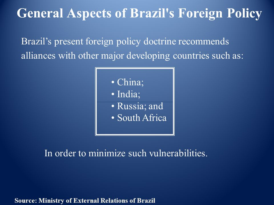 General Aspects of Brazil's Foreign Policy Brazil's present foreign policy doctrine recommends alliances with other major developing countries such as