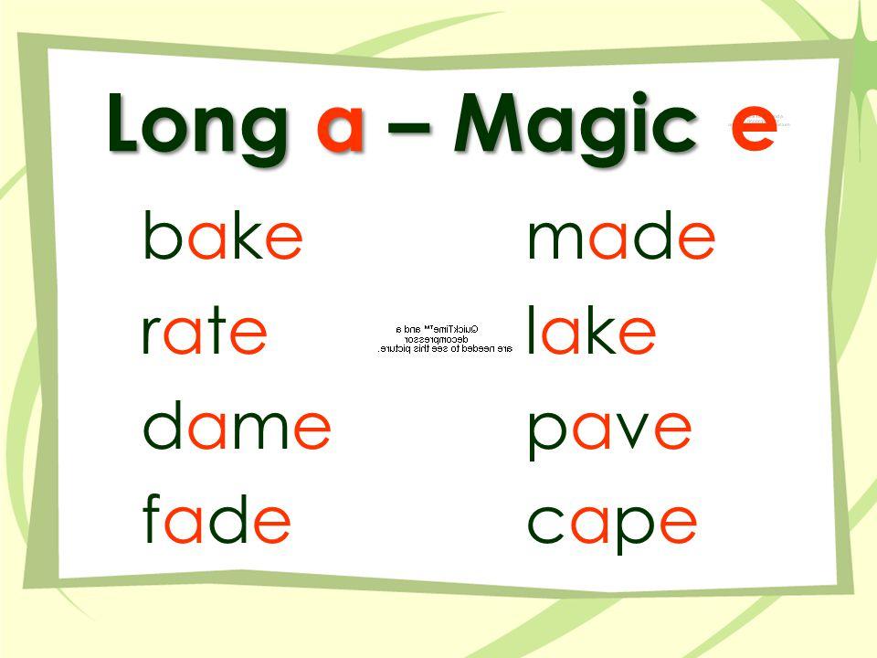 Long a – Magic e bakebake raterate damedame fadefade mademade lakelake pavepave capecape