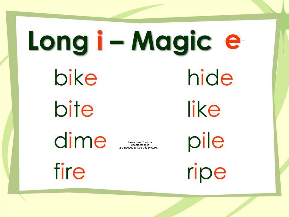 Long i – Magic bikebike bitebite dimedime firefire hidehide likelike pilepile riperipe e