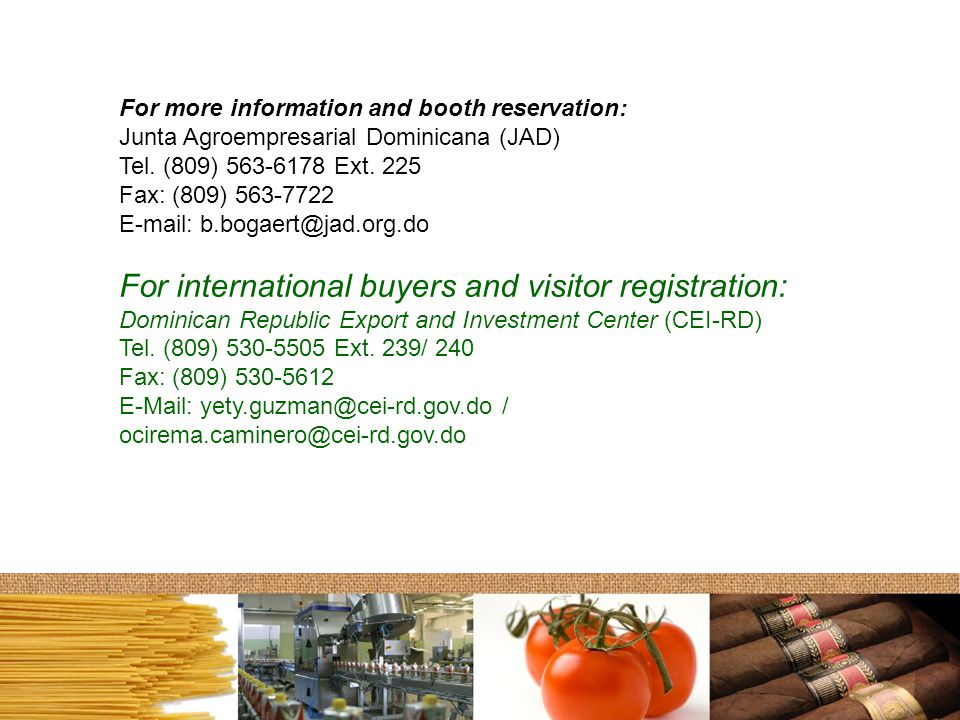 For more information and booth reservation: Junta Agroempresarial Dominicana (JAD) Tel.