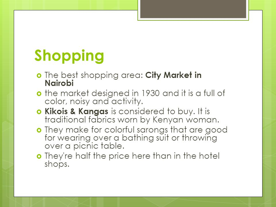 Shopping  The best shopping area: City Market in Nairobi  the market designed in 1930 and it is a full of color, noisy and activity.