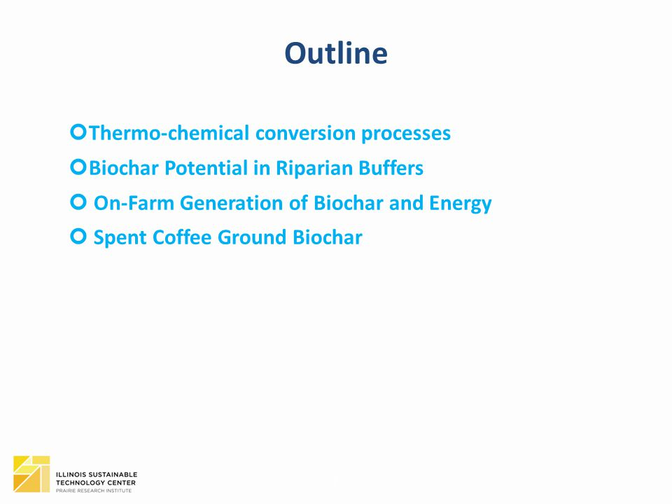 Outline Thermo-chemical conversion processes Biochar Potential in Riparian Buffers On-Farm Generation of Biochar and Energy Spent Coffee Ground Biocha