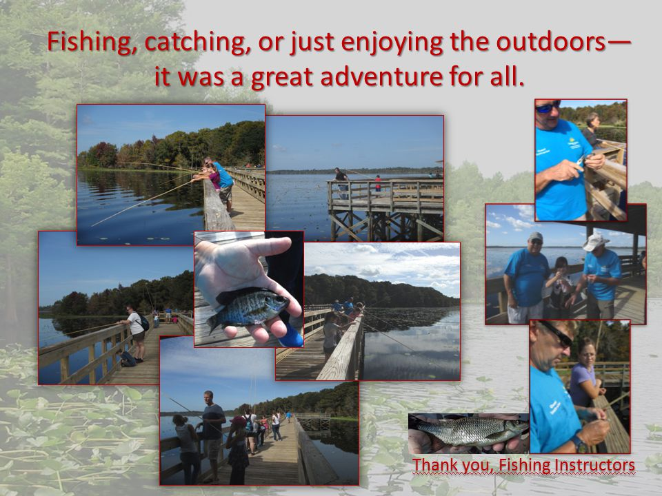 Fishing, catching, or just enjoying the outdoors— it was a great adventure for all.