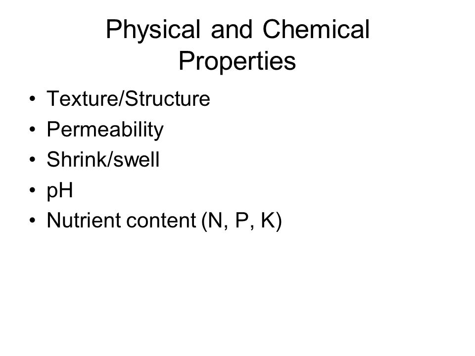 Physical and Chemical Properties Texture/Structure Permeability Shrink/swell pH Nutrient content (N, P, K)