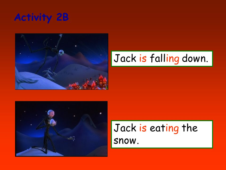 Activity 2B Jack is falling down. Jack is eating the snow.