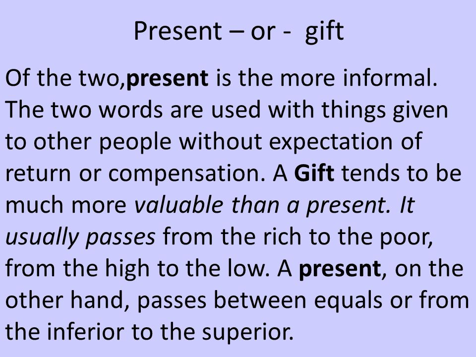 Present – or - gift Of the two,present is the more informal.