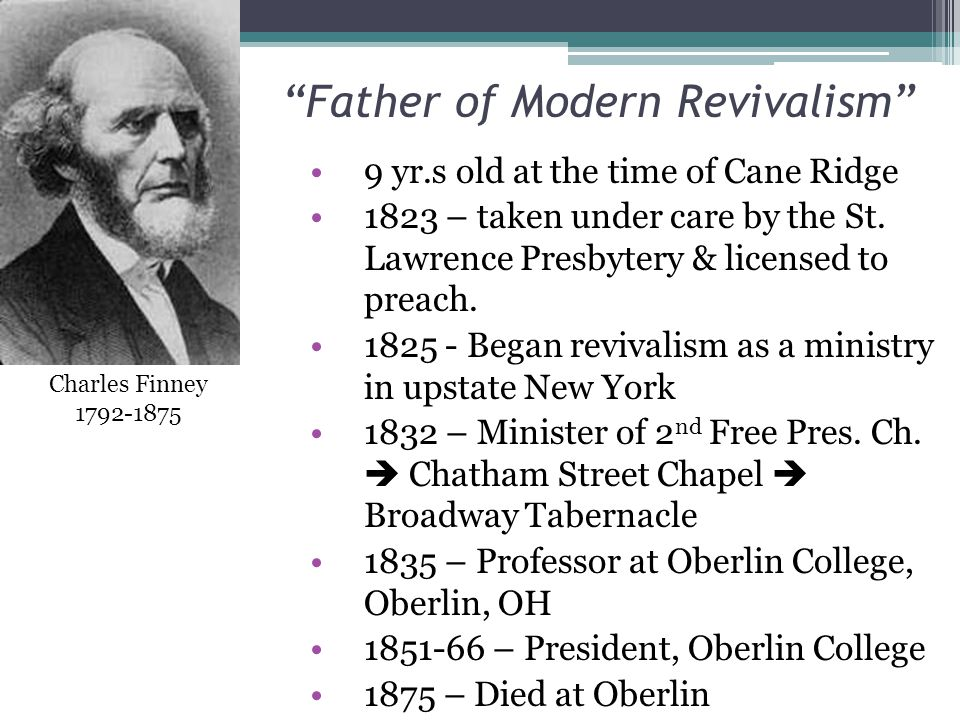 Father of Modern Revivalism 9 yr.s old at the time of Cane Ridge 1823 – taken under care by the St.