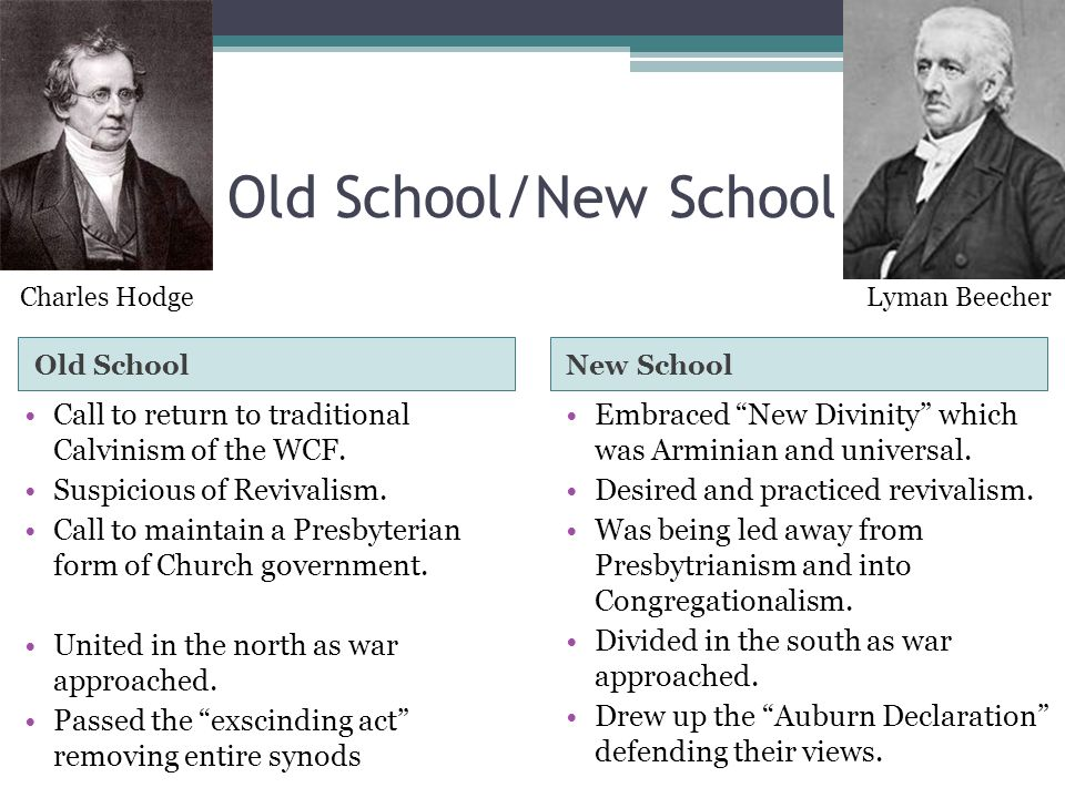 Old School/New School Old SchoolNew School Call to return to traditional Calvinism of the WCF.
