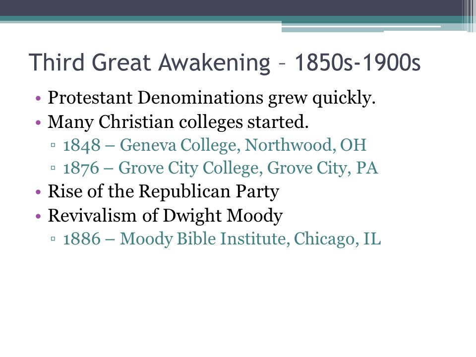 Third Great Awakening – 1850s-1900s Protestant Denominations grew quickly.