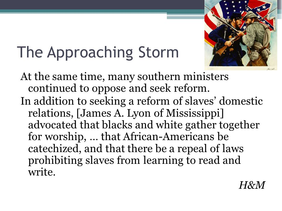 The Approaching Storm At the same time, many southern ministers continued to oppose and seek reform.