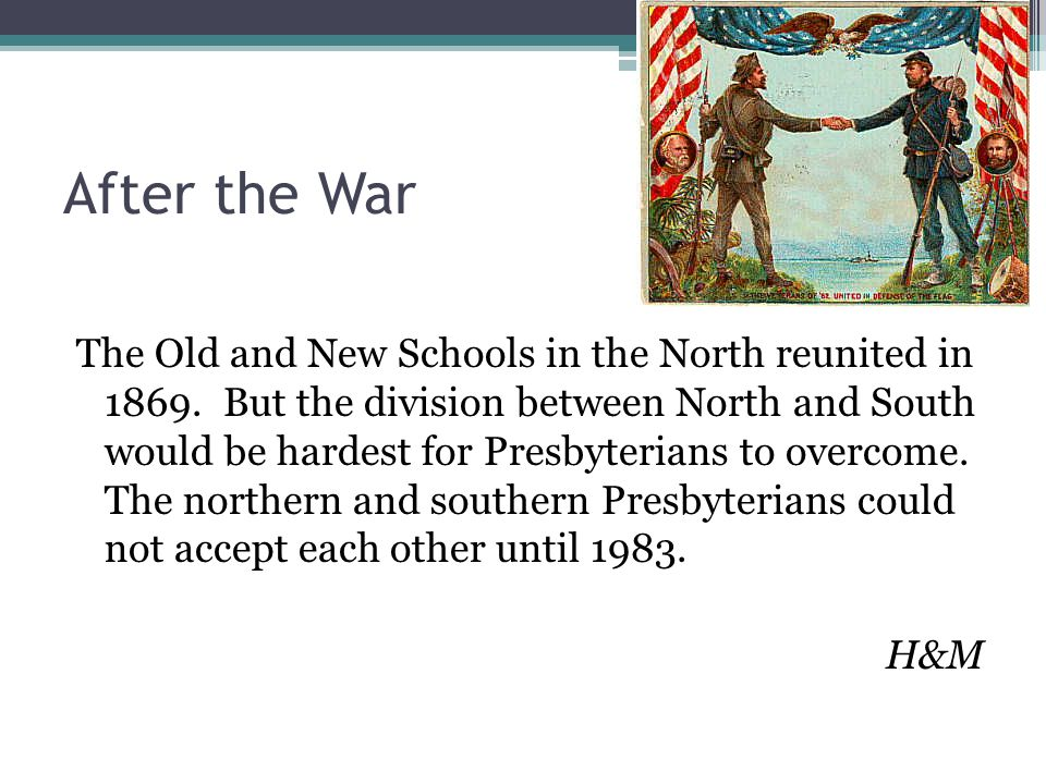 After the War The Old and New Schools in the North reunited in 1869.