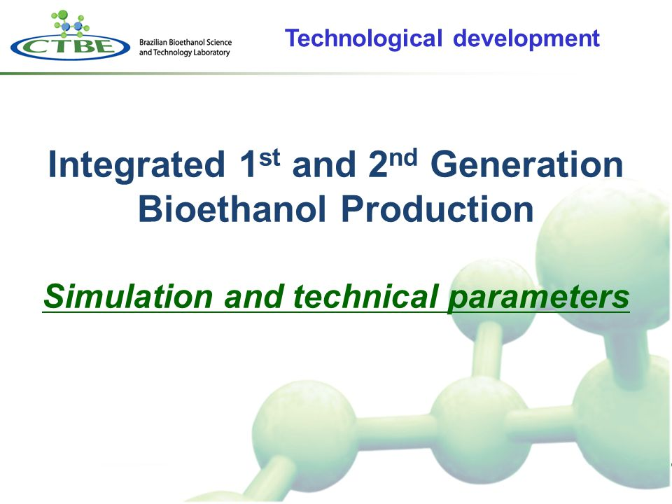 Integrated 1 st and 2 nd Generation Bioethanol Production Simulation and technical parameters Technological development