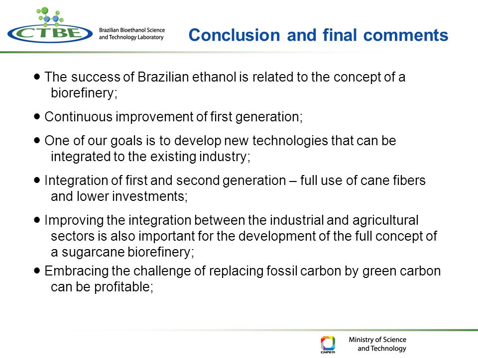 ● The success of Brazilian ethanol is related to the concept of a biorefinery; ● Continuous improvement of first generation; ● One of our goals is to