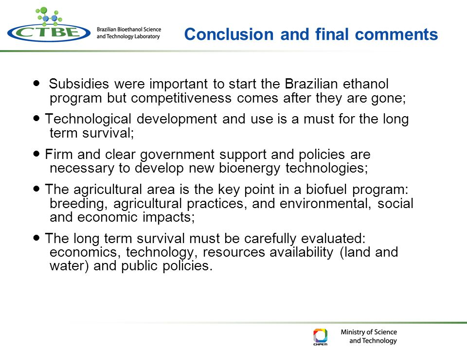 ● Subsidies were important to start the Brazilian ethanol program but competitiveness comes after they are gone; ● Technological development and use i