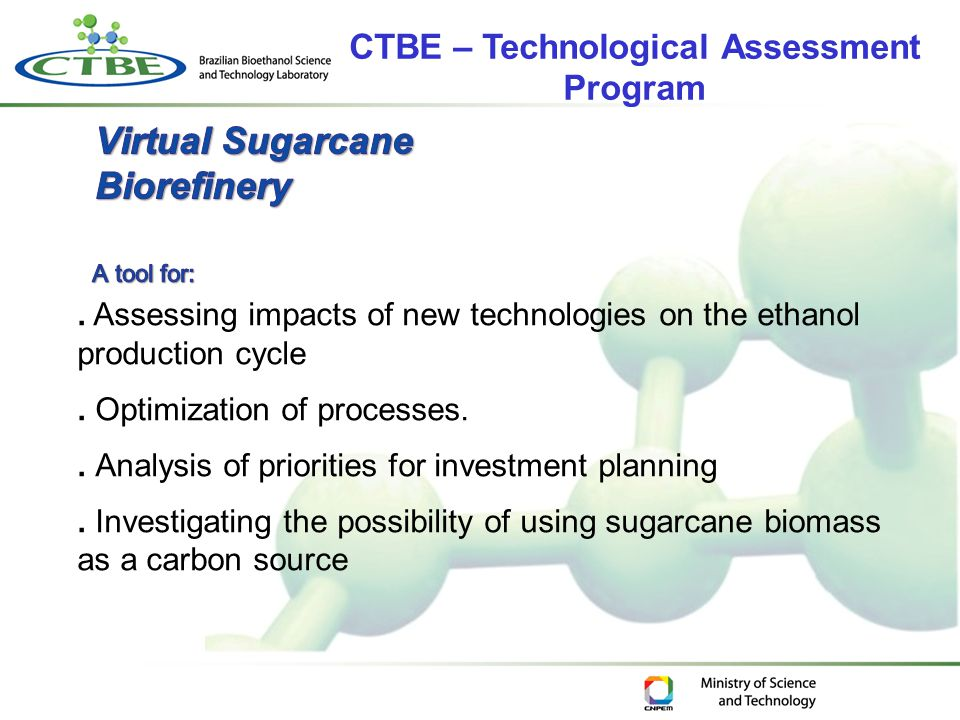 . Assessing impacts of new technologies on the ethanol production cycle. Optimization of processes.. Analysis of priorities for investment planning. I