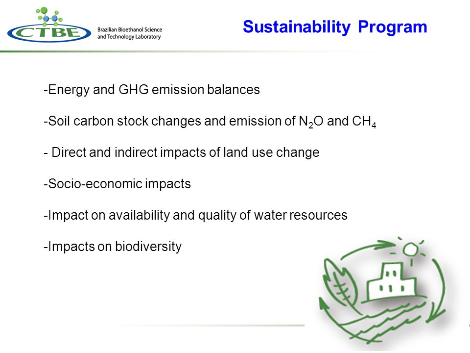 Sustainability Program -Energy and GHG emission balances -Soil carbon stock changes and emission of N 2 O and CH 4 - Direct and indirect impacts of la