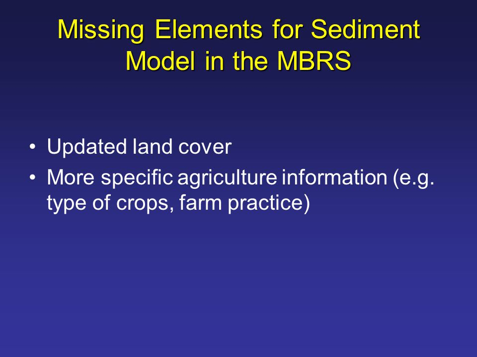 Missing Elements for Sediment Model in the MBRS Updated land cover More specific agriculture information (e.g.