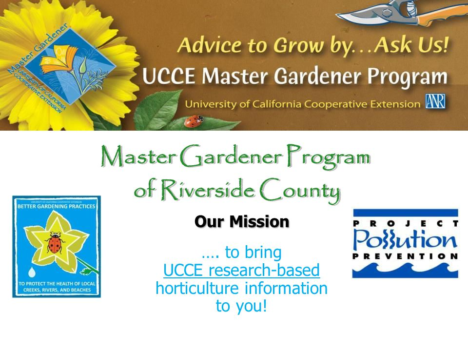 Master Gardener Program of Riverside County Master Gardener Program of Riverside County Our Mission ….