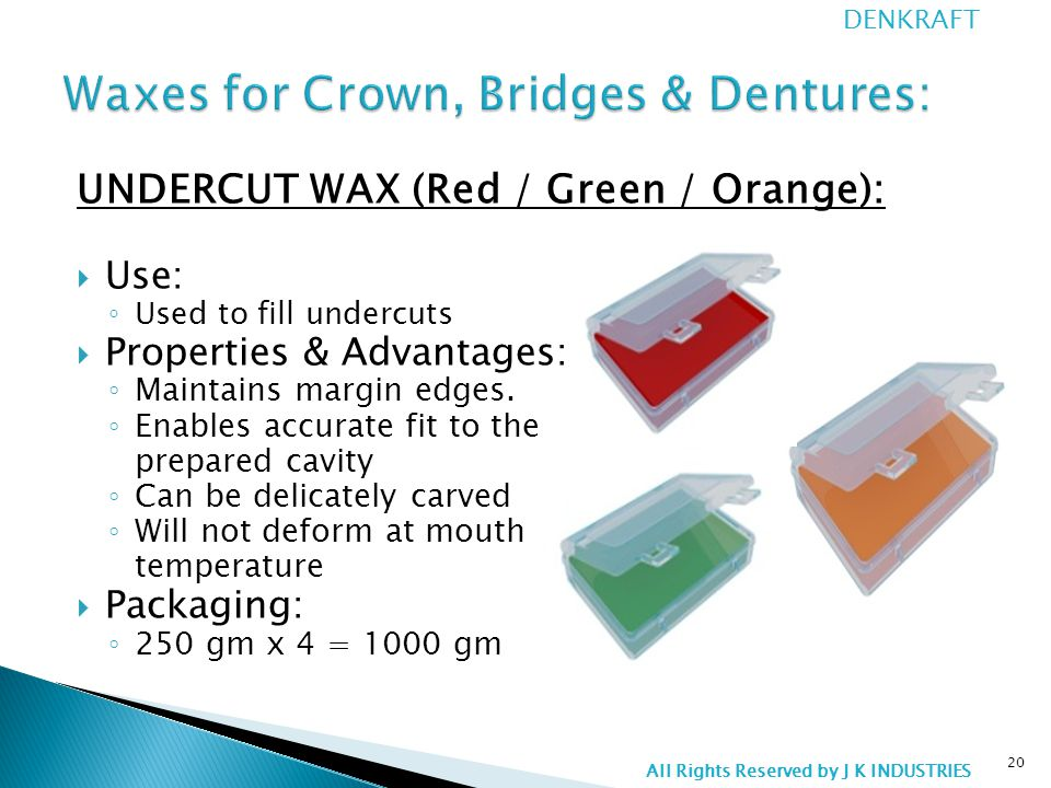 UNDERCUT WAX (Red / Green / Orange):  Use: ◦ Used to fill undercuts  Properties & Advantages: ◦ Maintains margin edges.