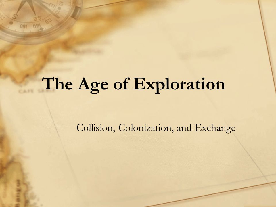 The Age of Exploration Collision, Colonization, and Exchange
