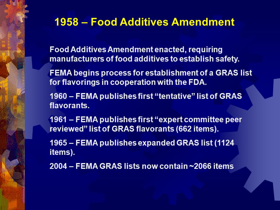 1958 – Food Additives Amendment Food Additives Amendment enacted, requiring manufacturers of food additives to establish safety.