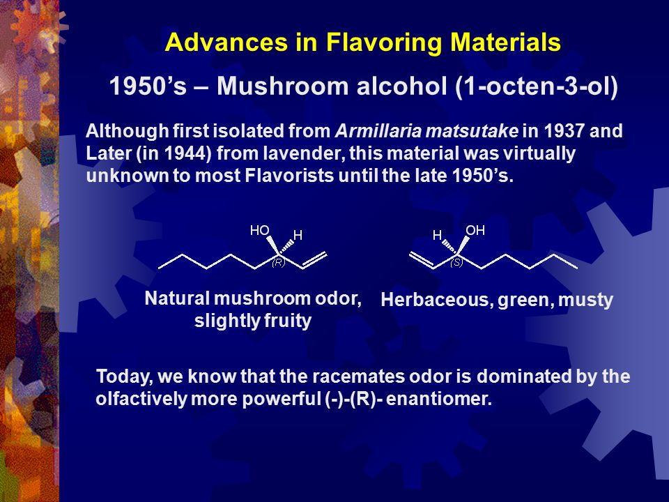 Advances in Flavoring Materials 1950's – Mushroom alcohol (1-octen-3-ol) Although first isolated from Armillaria matsutake in 1937 and Later (in 1944) from lavender, this material was virtually unknown to most Flavorists until the late 1950's.