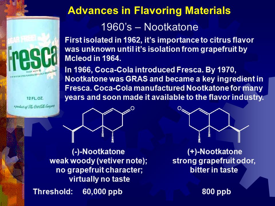 Advances in Flavoring Materials 1960's – Nootkatone First isolated in 1962, it's importance to citrus flavor was unknown until it's isolation from grapefruit by Mcleod in 1964.