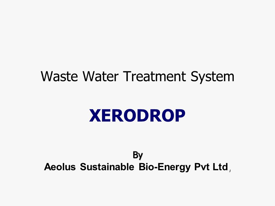 XERODROP Process Block Diagram Effluent A From various collection points Effluent B From various collection points Screening Equalization tank XERODROP Reactor -1 Clarifier XERODROP Reactor -2 Settling tank Activated carbon filter Pressure sand filter Treated effluent Solid Sludg e