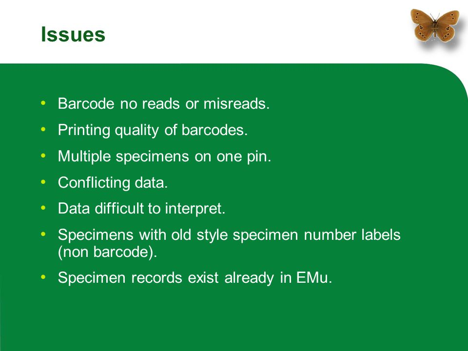 Issues Barcode no reads or misreads. Printing quality of barcodes. Multiple specimens on one pin. Conflicting data. Data difficult to interpret. Speci