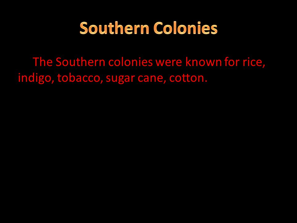 The middle colonies were known for grains, oats, logging, ship building, textiles production and paper making and big cities, blacksmiths, silversmith