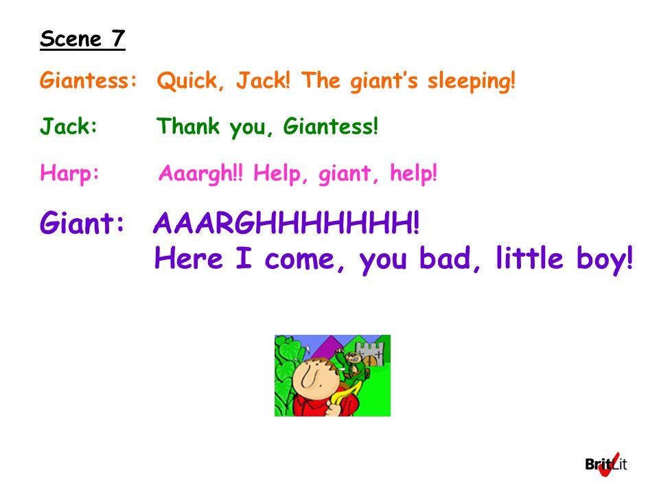Scene 7 Giantess: Quick, Jack. The giant's sleeping.