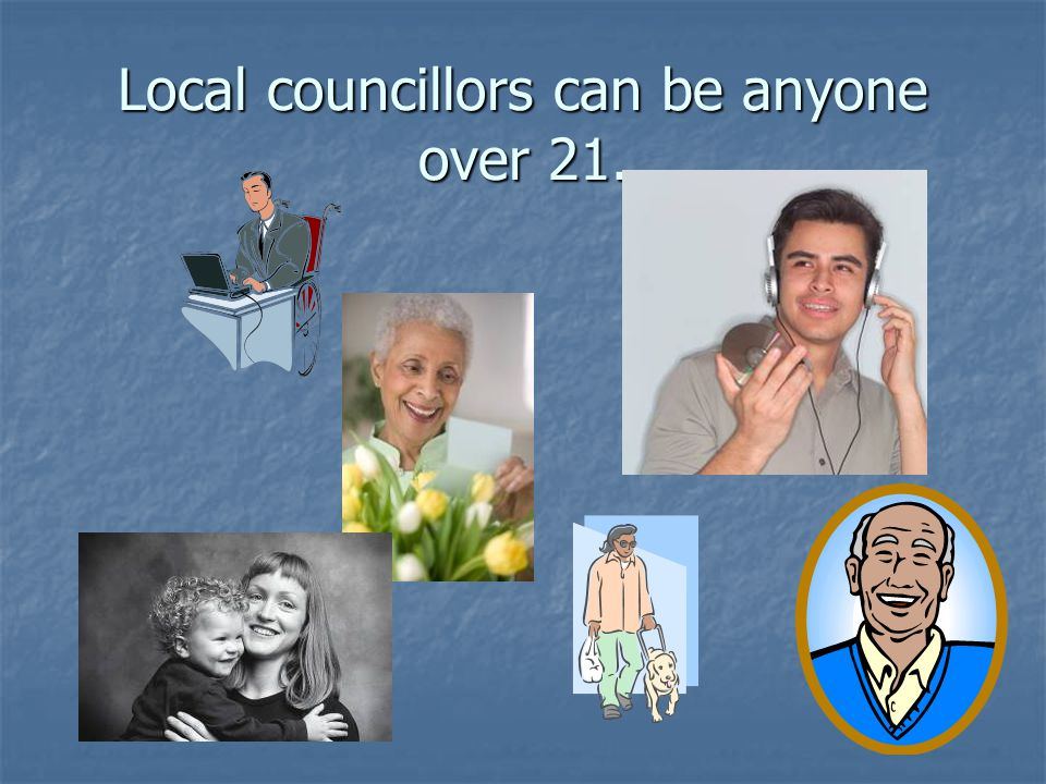 Local councillors can be anyone over 21.