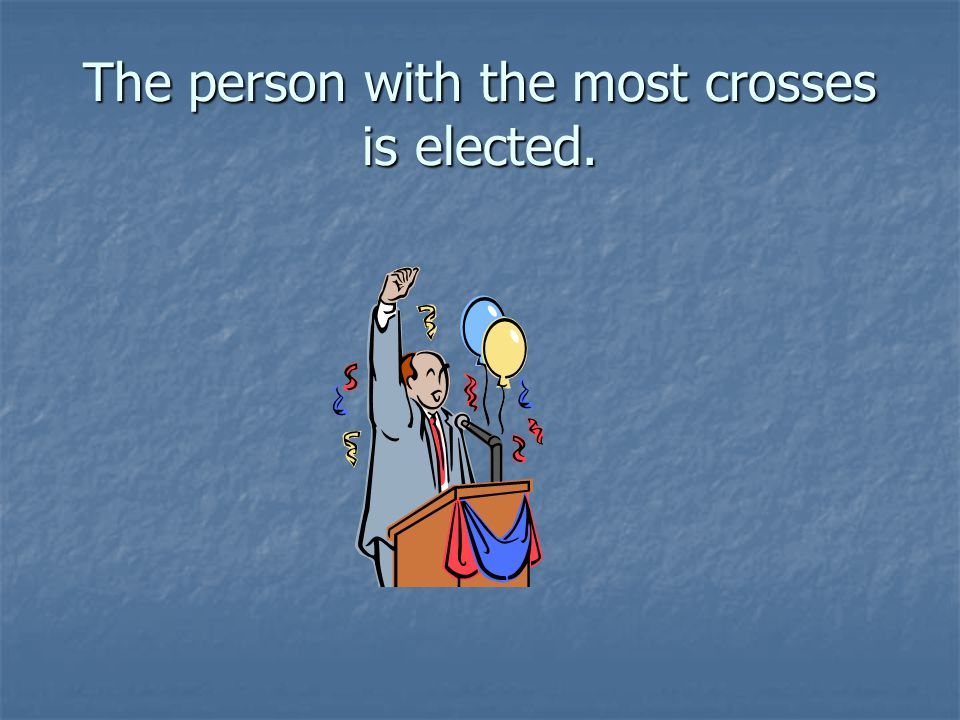 The person with the most crosses is elected.