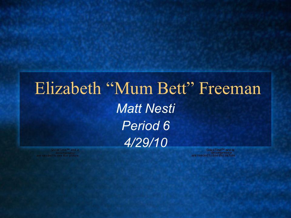 Elizabeth Mum Bett Freeman Matt Nesti Period 6 4/29/10