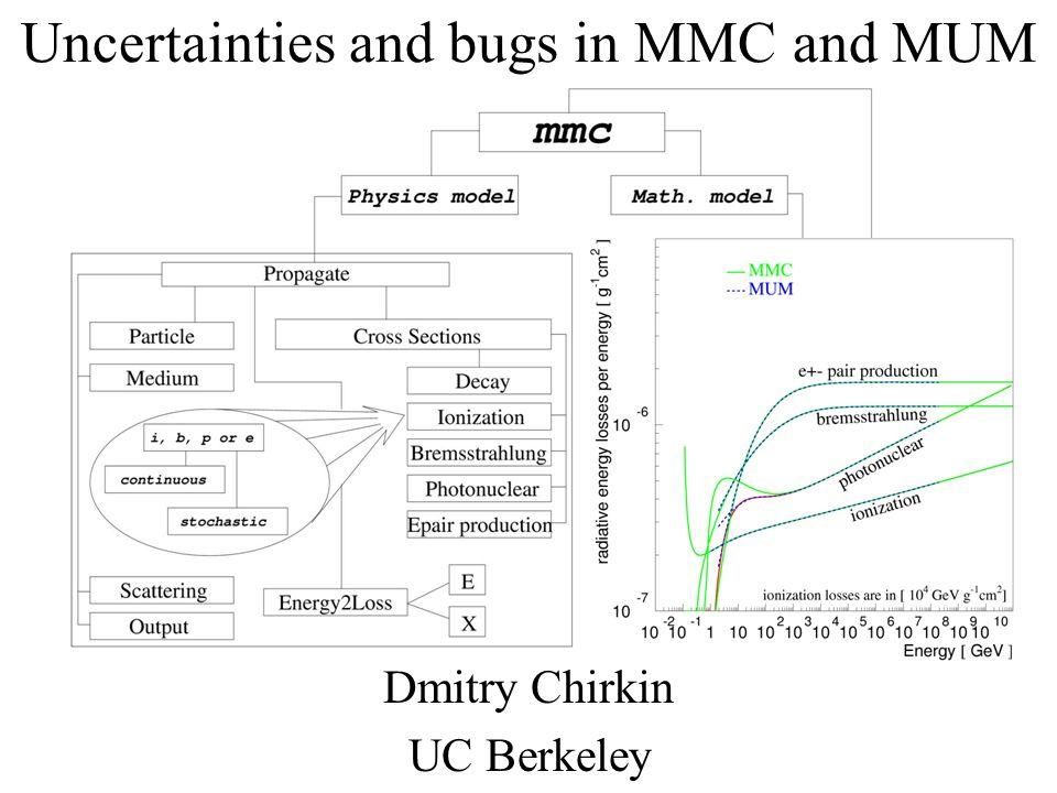 Uncertainties and bugs in MMC and MUM Dmitry Chirkin UC Berkeley