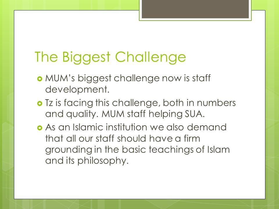 The Biggest Challenge  MUM's biggest challenge now is staff development.