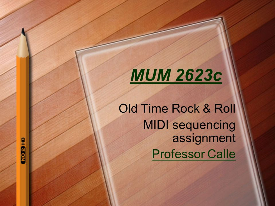 MUM 2623c Old Time Rock & Roll MIDI sequencing assignment Professor Calle