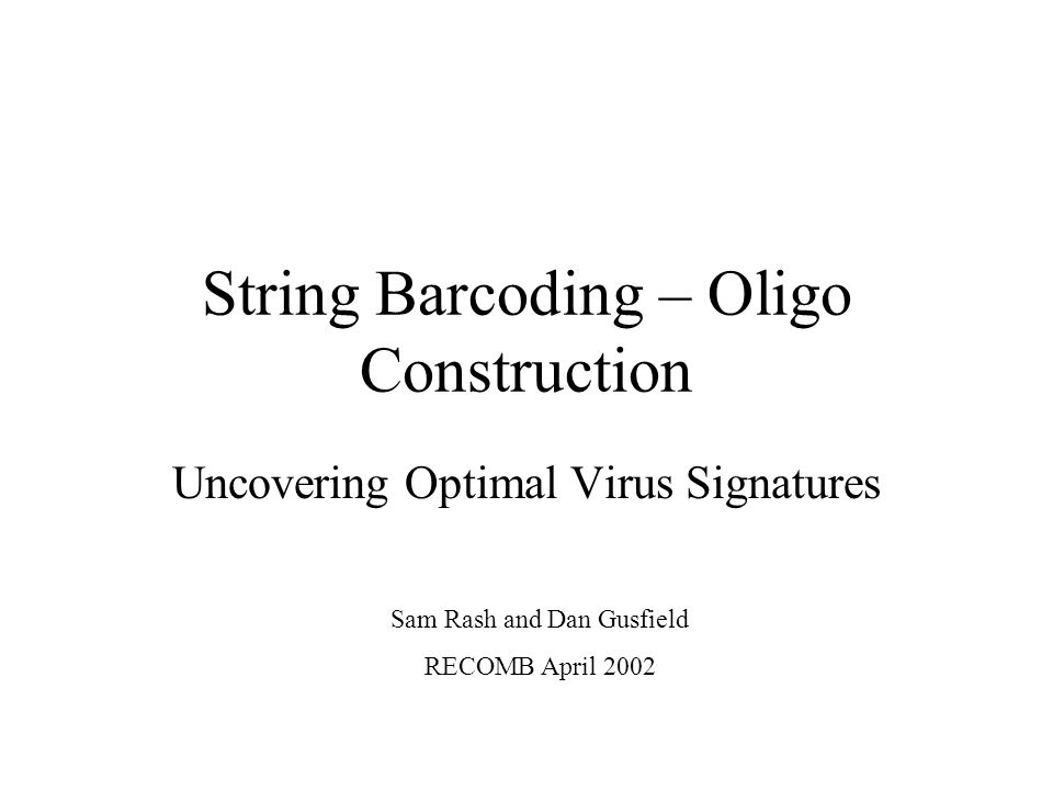 String Barcoding – Oligo Construction Uncovering Optimal Virus Signatures Sam Rash and Dan Gusfield RECOMB April 2002