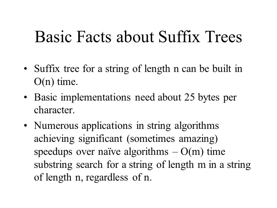 Finding MUM's in a suffix tree Build a suffix tree for the concatenation of S and S', noting at each leaf whether the suffix is from the S part or the S' part.