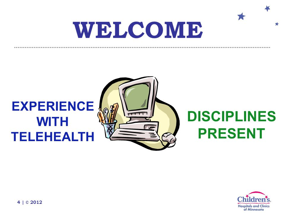 4 | © 2012 WELCOME DISCIPLINES PRESENT EXPERIENCE WITH TELEHEALTH