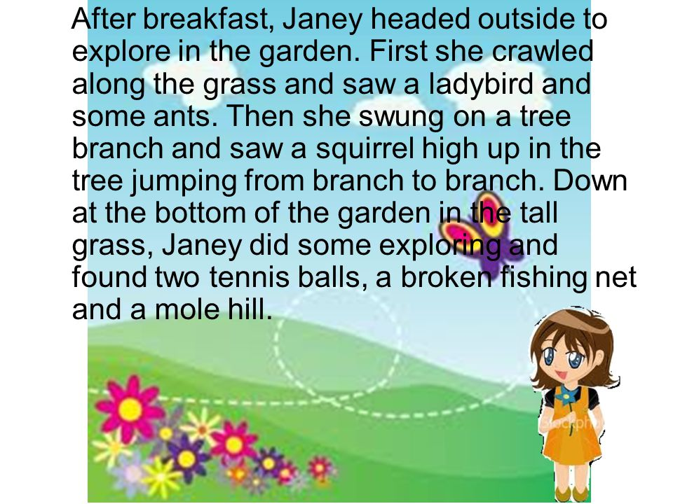 After breakfast, Janey headed outside to explore in the garden. First she crawled along the grass and saw a ladybird and some ants. Then she swung on