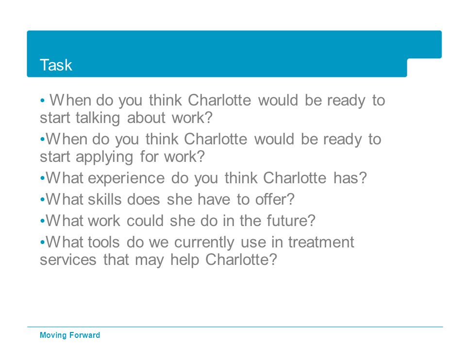 Task When do you think Charlotte would be ready to start talking about work.